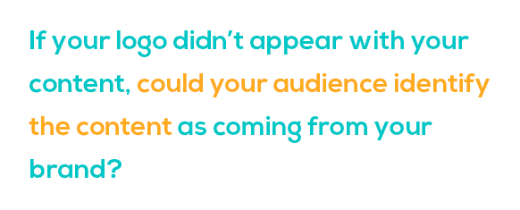 Could your audience identify the content as coming from your brand?