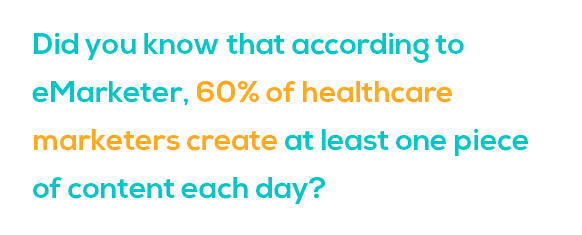 60% of healthcare marketers create at least one piece of content each day